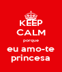KEEP CALM porque eu amo-te princesa - Personalised Poster A4 size