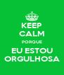 KEEP CALM PORQUE EU ESTOU ORGULHOSA - Personalised Poster A4 size