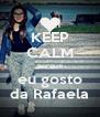 KEEP CALM porque eu gosto da Rafaela - Personalised Poster A4 size