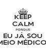 KEEP CALM PORQUE EU JÁ SOU MEIO MÉDICO! - Personalised Poster A4 size