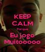 KEEP CALM Porque Eu jogo Muitooooo - Personalised Poster A4 size