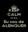 KEEP CALM Porque Eu sou de ALENQUER - Personalised Poster A4 size