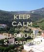 KEEP CALM PORQUE EU SOU DE  S. Joaninho - Personalised Poster A4 size