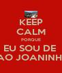 KEEP CALM PORQUE EU SOU DE  SAO JOANINHO - Personalised Poster A4 size