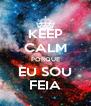 KEEP CALM PORQUE EU SOU FEIA - Personalised Poster A4 size