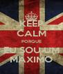 KEEP CALM PORQUE EU SOU UM MÁXIMO - Personalised Poster A4 size