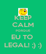 KEEP CALM PORQUE EU TO  LEGAL! ;) :) - Personalised Poster A4 size
