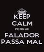 KEEP CALM PORQUE FALADOR PASSA MAL - Personalised Poster A4 size