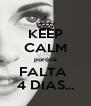KEEP CALM porque FALTA  4 DIAS... - Personalised Poster A4 size