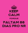KEEP CALM PORQUE FALTAM 86 DIAS PRO NR - Personalised Poster A4 size