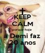 KEEP CALM porque hoje  a Demi faz 20 anos - Personalised Poster A4 size
