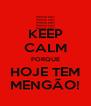 KEEP CALM PORQUE HOJE TEM MENGÃO! - Personalised Poster A4 size