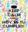 KEEP CALM PORQUE HOY ES TU CUMPLE!!!  - Personalised Poster A4 size