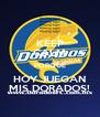 KEEP CALM PORQUE HOY JUEGAN MIS DORADOS! - Personalised Poster A4 size