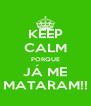 KEEP CALM PORQUE JÁ ME MATARAM!! - Personalised Poster A4 size