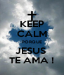 KEEP CALM PORQUE JESUS  TE AMA ! - Personalised Poster A4 size