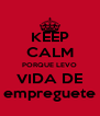 KEEP CALM PORQUE LEVO VIDA DE empreguete - Personalised Poster A4 size