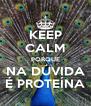 KEEP CALM PORQUE NA DÚVIDA É PROTEÍNA - Personalised Poster A4 size