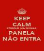 KEEP CALM PORQUE NA MINHA PANELA NÃO ENTRA - Personalised Poster A4 size