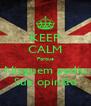 KEEP CALM Porque Ninguem pediu Sua opinião - Personalised Poster A4 size