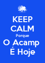 KEEP CALM Porque O Acamp  É Hoje - Personalised Poster A4 size