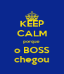 KEEP CALM porque  o BOSS chegou - Personalised Poster A4 size