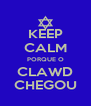KEEP CALM PORQUE O CLAWD CHEGOU - Personalised Poster A4 size