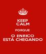 KEEP CALM PORQUE  O ENRICO ESTÁ CHEGANDO - Personalised Poster A4 size
