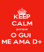 KEEP CALM porque O GUI  ME AMA D+ - Personalised Poster A4 size