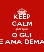KEEP CALM porque O GUI ME AMA DEMAIS - Personalised Poster A4 size