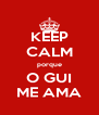 KEEP CALM porque O GUI ME AMA - Personalised Poster A4 size