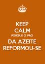 KEEP CALM PORQUE O PÃO DA AZEITE REFORMOU-SE - Personalised Poster A4 size