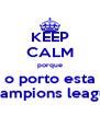 KEEP CALM porque o porto esta champions league - Personalised Poster A4 size