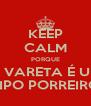 KEEP CALM PORQUE O VARETA É UM TIPO PORREIRO - Personalised Poster A4 size