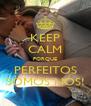 KEEP CALM PORQUE PERFEITOS SOMOS NÓS! - Personalised Poster A4 size