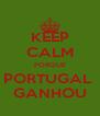 KEEP CALM PORQUE PORTUGAL  GANHOU - Personalised Poster A4 size