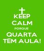 KEEP CALM PORQUE  QUARTA TEM AULA! - Personalised Poster A4 size