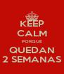 KEEP CALM PORQUE QUEDAN 2 SEMANAS - Personalised Poster A4 size