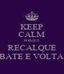 KEEP CALM PORQUE RECALQUE BATE E VOLTA - Personalised Poster A4 size