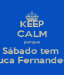KEEP CALM porque Sábado tem  Tuca Fernandes  - Personalised Poster A4 size