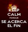 KEEP CALM PORQUE SE ACERCA EL FIN - Personalised Poster A4 size