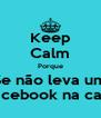Keep Calm Porque Se não leva um Facebook na cara - Personalised Poster A4 size