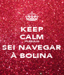 KEEP CALM PORQUE SEI NAVEGAR À BOLINA - Personalised Poster A4 size