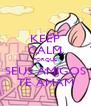KEEP CALM PORQUE SEUS AMIGOS TE AMAM - Personalised Poster A4 size