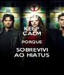 KEEP CALM PORQUE SOBREVIVI AO HIATUS - Personalised Poster A4 size