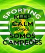 KEEP CALM PORQUE SOMOS CAMPEÕES - Personalised Poster A4 size