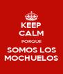 KEEP CALM PORQUE SOMOS LOS MOCHUELOS - Personalised Poster A4 size