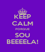 KEEP CALM PORQUE SOU BEEEELA! - Personalised Poster A4 size