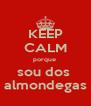 KEEP CALM porque  sou dos  almondegas - Personalised Poster A4 size