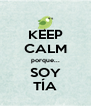 KEEP CALM porque... SOY TÍA - Personalised Poster A4 size